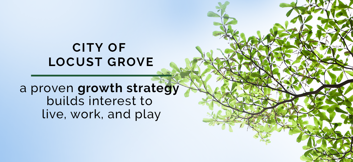"Image stating ""City of Locust Grove—a proven growth strategy builds interest to live, work, and play"" on an image of a blue sky with a tree branch"