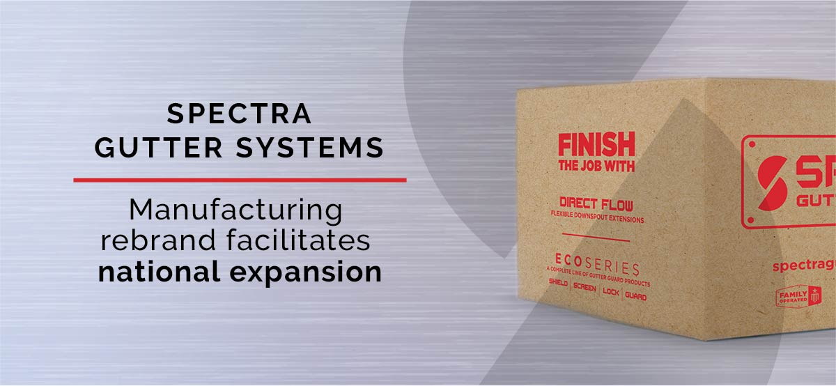 Header image showing branded box and stating Spectra Gutter Systems: Manufacturing rebrand facilitates national expansion